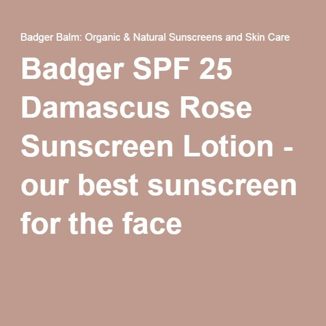 Badger SPF 25 Damascus Rose Sunscreen Lotion - our best sunscreen for the face