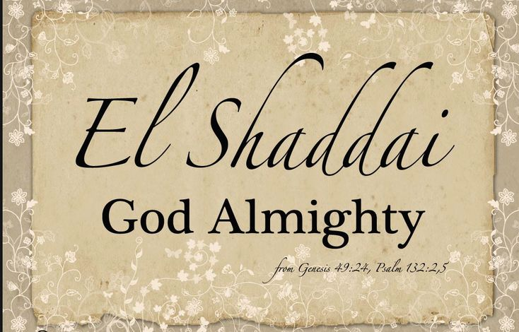 """Names and attributes of God Almighty:  God is El-Shaddai.  This name means """"God Almighty,""""  the God who is all-sufficient and all-b..."""