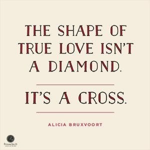 """""""The shape of true love isn't a diamond. It's a cross'' Alicia Bruxvoort // God loves you with an unshakeable love. Click to see more from the rest of today's devotion."""