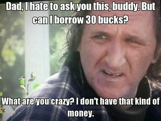 Can I borrow 30 bucks? Trailer Park Boys #meme #funny #humor