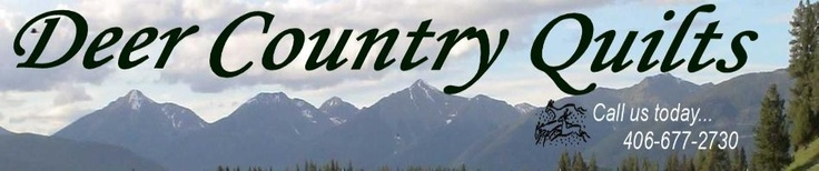 Deer Country Quilts  3150 Hwy 83 N  PO Box 808                                    www.deercountryquilts.com  Seeley Lake, MT  59868