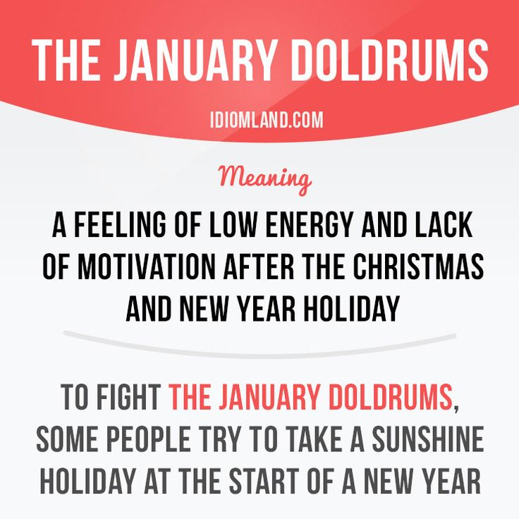 """The January doldrums"" is a feeling of low energy and lack of motivation after the Christmas and New Year holiday. Example: To fight the January doldrums, some people try to take a sunshine holiday at the start of a new year. Get our apps for..."