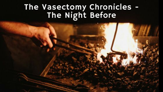 The Vasectomy Chronicles Part 3 - The Night Before
