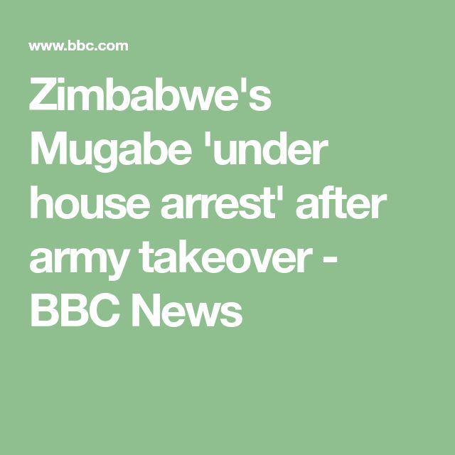 Zimbabwe's Mugabe 'under house arrest' after army takeover - BBC News