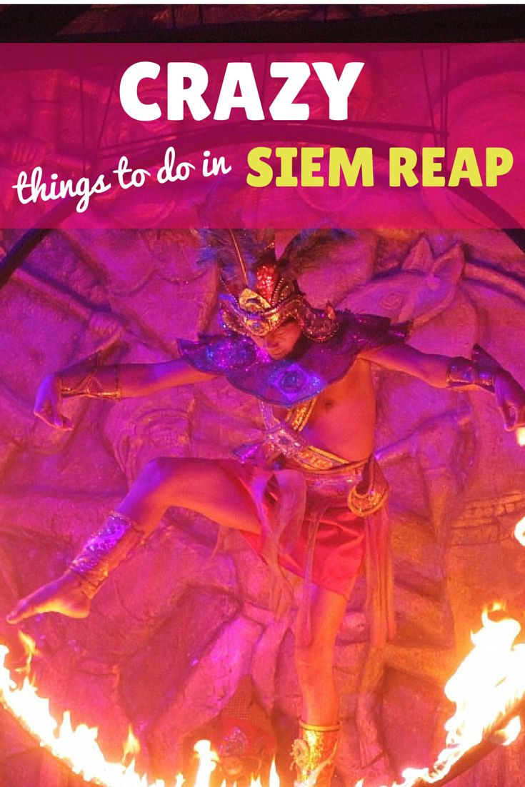 11 Fun and Crazy things to do in Siem Reap