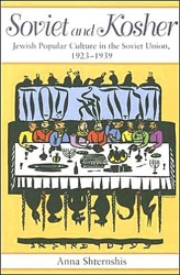 Soviet and Kosher: Jewish Popular Culture in the Soviet Union, 1923-1939