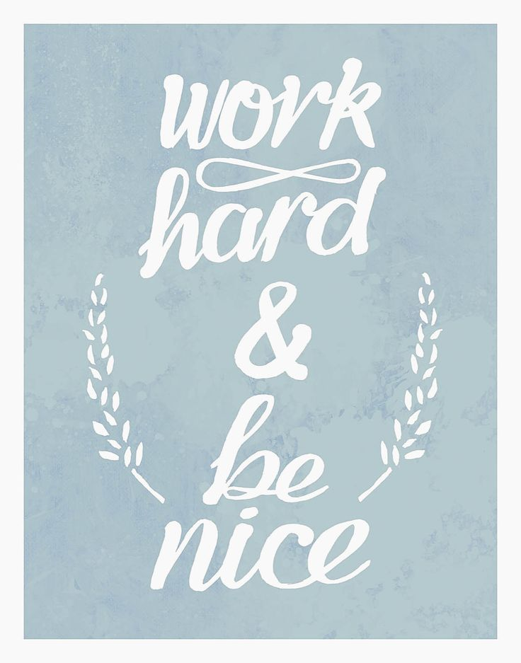 work hard and be nice