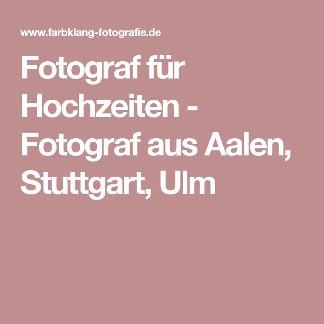 Fotograf für Hochzeiten - Fotograf aus Aalen, Stuttgart, Ulm