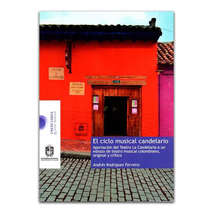 El ciclo musical candelario – Andrés Rodríguez Ferreira – Universidad Distrital Francisco José de Caldas www.librosyeditores.com Editores y distribuidores.