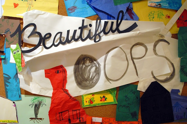 "Whenever a someone makes a ""mistake"" hang it on the ""beautiful oops"" wall"