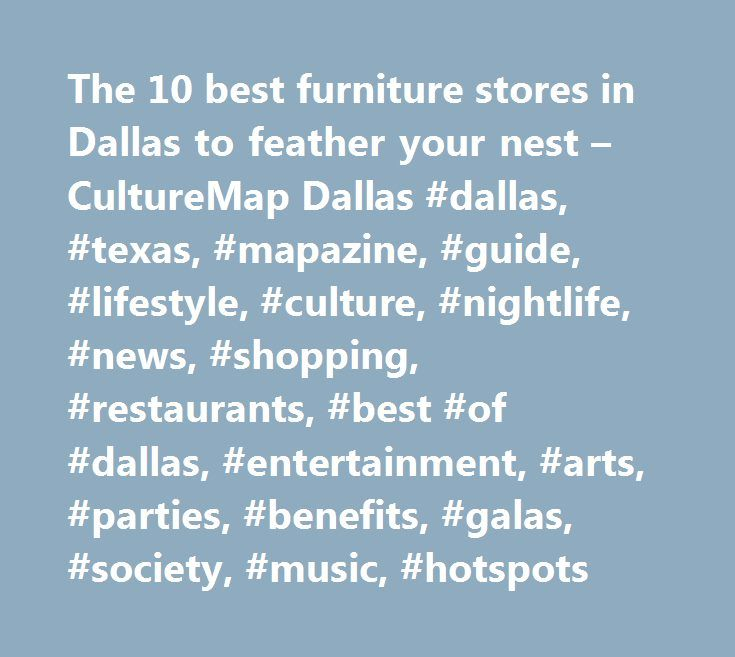 The 10 best furniture stores in Dallas to feather your nest – CultureMap Dallas #dallas, #texas, #mapazine, #guide, #lifestyle, #culture, #nightlife, #news, #shopping, #restaurants, #best #of #dallas, #entertainment, #arts, #parties, #benefits, #galas, #society, #music, #hotspots http://furniture.remmont.com/the-10-best-furniture-stores-in-dallas-to-feather-your-nest-culturemap-dallas-dallas-texas-mapazine-guide-lifestyle-culture-nightlife-news-shopping-restaurants-best-of-dallas-4/  THE…