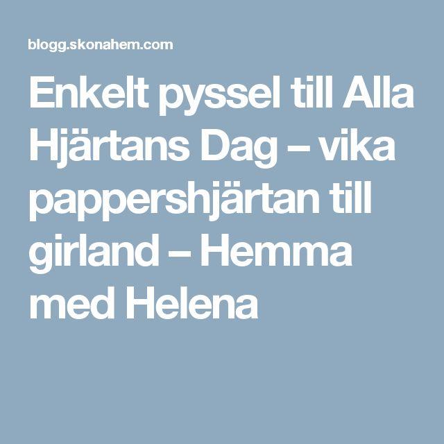 Enkelt pyssel till Alla Hjärtans Dag – vika pappershjärtan till girland – Hemma med Helena