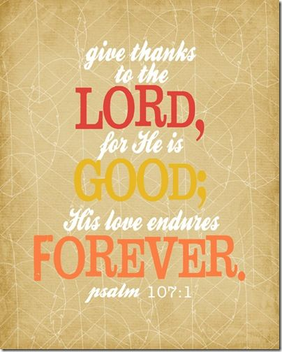 thanks: Free Art Prints, The Lord, Give Thanks, Jesus, Quote, Psalms 107 1, Scripture, Bible Ver, Endurance Forever