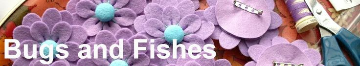 Bugs and Fishes - blog with lots of cool tutorials, especially for felt @Vicky Kilgore