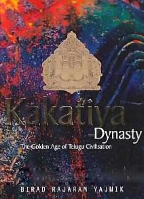 Kakatiya Dynasty: The Golden Age of Telugu Civilisation