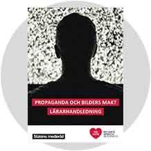 Propaganda och bilders makt - lärarhandledning - Barn, unga och medier