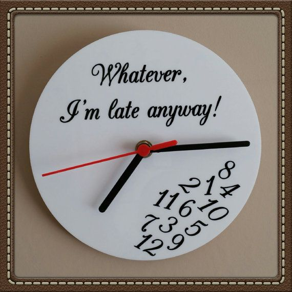 Whatever I'm Late Anyway Clock  Novely clock by Joscraftydesigns