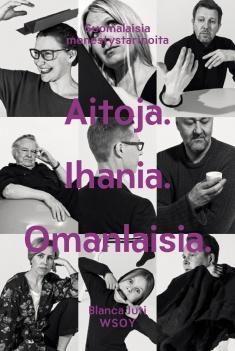 Aitoja. Ihania. Omanlaisia : suomalaisia menestystarinoita. Juti, Blanca, kirjoittaja, haastattelija. 2014