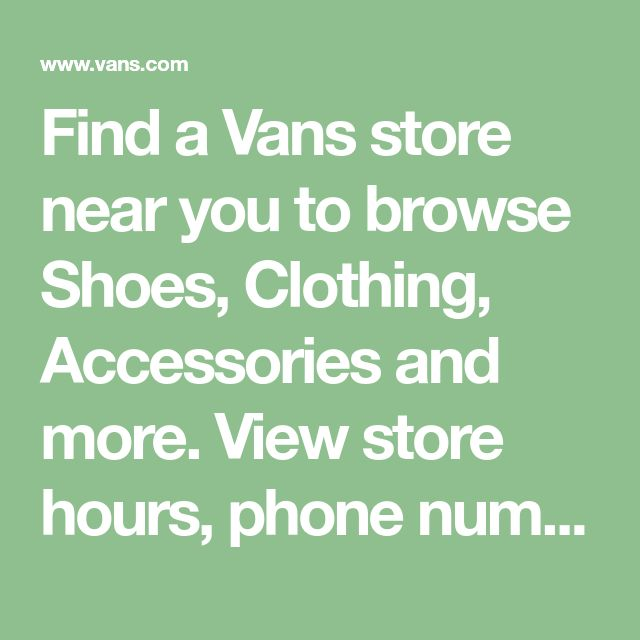 Find a Vans store near you to browse
