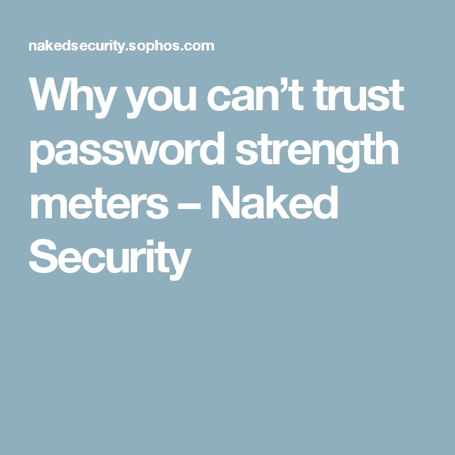 Why you can't trust password strength meters – Naked Security
