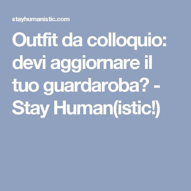 Outfit da colloquio: devi aggiornare il tuo guardaroba? - Stay Human(istic!)