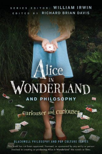 Alice in Wonderland and Philosophy: Curiouser and Curiouser de William Irwin http://www.amazon.fr/dp/0470558369/ref=cm_sw_r_pi_dp_671kwb0RVXD29