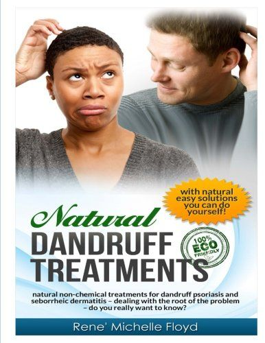 Natural Dandruff Treatments- Natural Non-Chemical Treatments for Dandruff Psoriasis and Seborrheic Dermatitis: Natural Non-Chemical Treatments for ... of the Problem~Do You Really Want to Know? Natural solutions and remedies for dandruff, dry scalp, psoriasis and seborrheic dermatitis. Learn to obtain and revel in optimal hair good looks by discovering what causes dandruff and other scalp issues that can be hindering you. In finding out which products to make use of and which