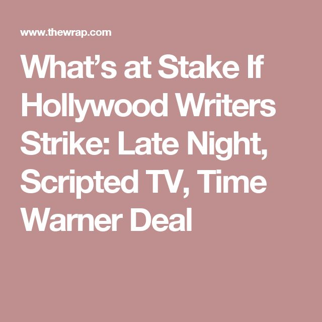 What's at Stake If Hollywood Writers Strike: Late Night, Scripted TV, Time Warner Deal