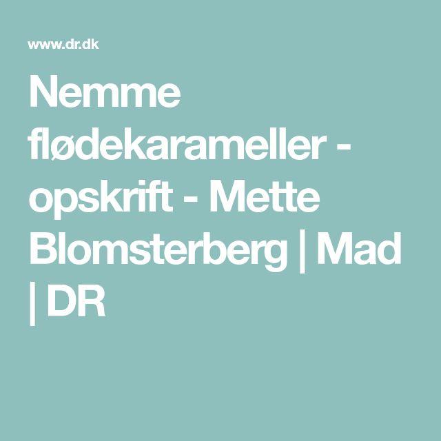 Nemme flødekarameller - opskrift - Mette Blomsterberg   Mad   DR