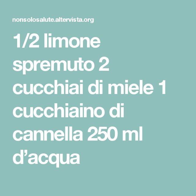 1/2 limone spremuto 2 cucchiai di miele 1 cucchiaino di cannella 250 ml d'acqua