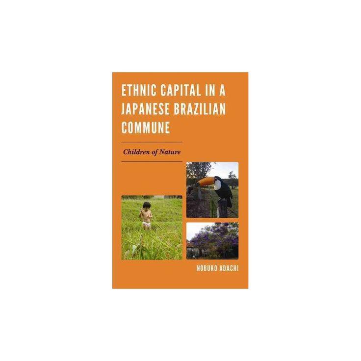 Ethnic Capital in a Japanese Brazilian Commune : Children of Nature (Hardcover) (Nobuko Adachi)