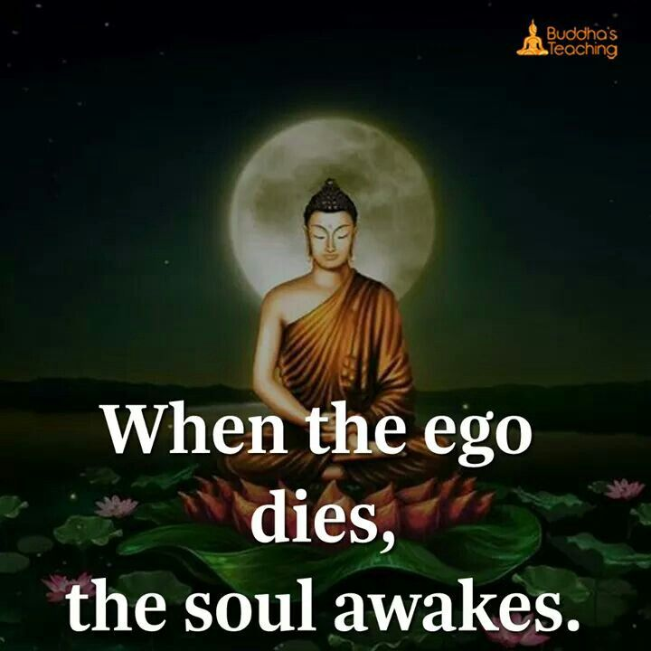 When ego dies, the soul awakes.