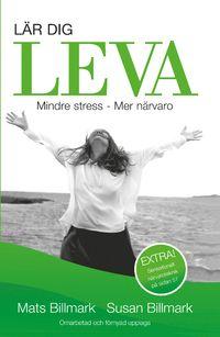 LÄR DIG LEVA: Mindre stress - Mer närvaro - Susan Billmark Mats Billmark.