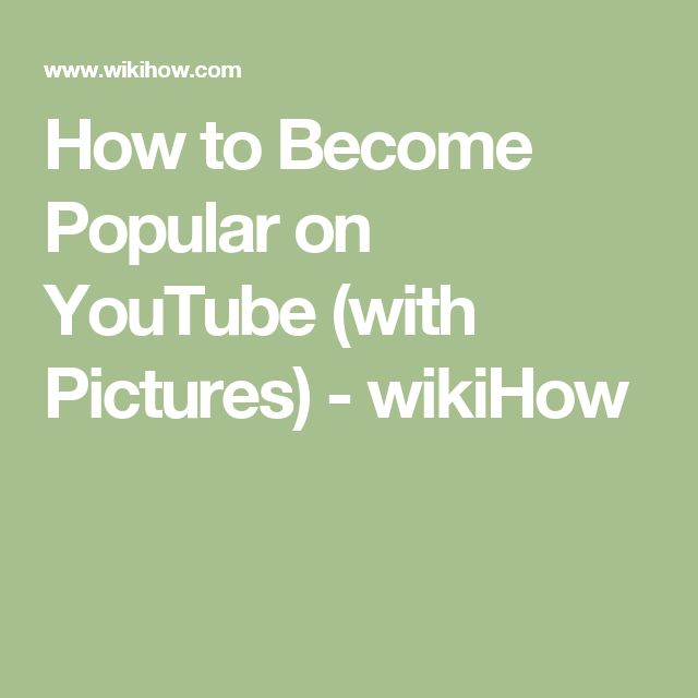 How to Become Popular on YouTube (with Pictures) - wikiHow