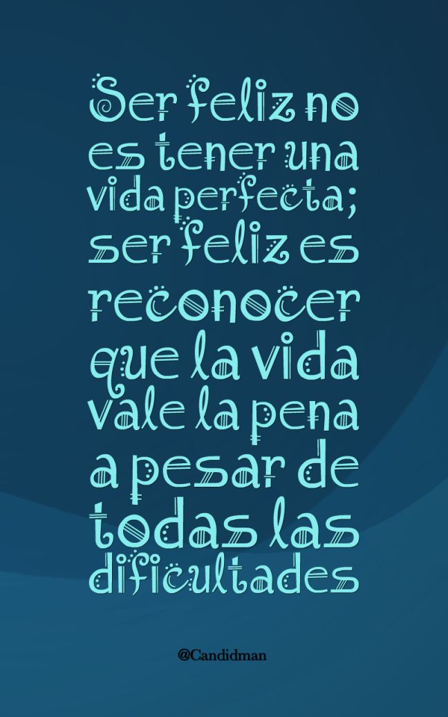 """"""" Ser #Feliz no es tener una #VidaPerfecta; #SerFeliz es reconocer que la #Vida vale la pena a pesar de todas las #Dificultades"""". #Candidman #Frases #Motivacion"""
