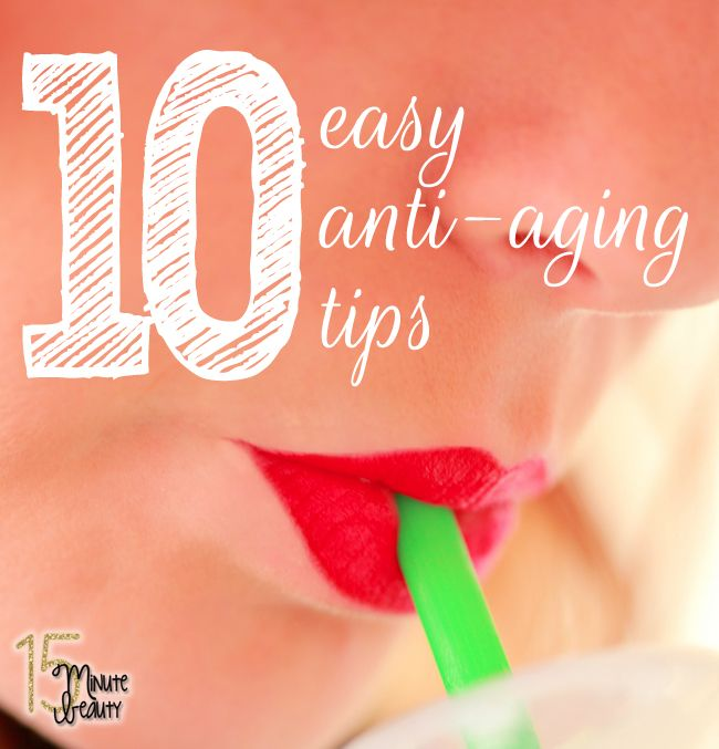 10 quick and easy anti-aging tips that anyone can do! via @15minbeauty