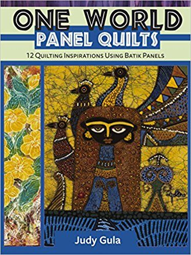 One World Panel Quilts: 12 Quilting Inspirations Using Batik Panels by Judy Gula and published by Landauer.  Quick & Easy Projects and Step-by-Step Techniques for using Batik Fabric Panels Created by Indonesian Artisans
