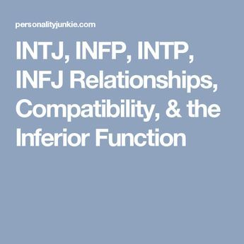 INTJ, INFP, INTP, INFJ Relationships, Compatibility, & the Inferior Function