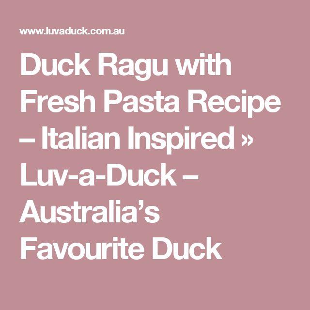 Duck Ragu with Fresh Pasta Recipe – Italian Inspired ›› Luv-a-Duck – Australia's Favourite Duck