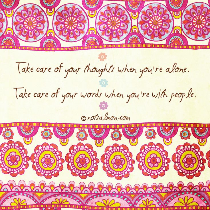 Take care of your thoughts when you're alone. Take care of your word when you're with people. #wisdom #truthbomb #wisdom #quote #quotes @notsalmon