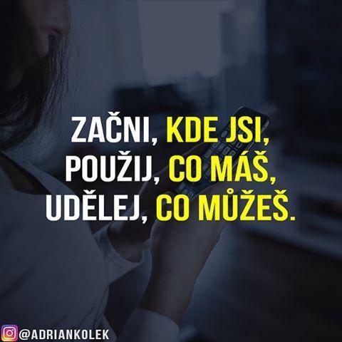 Začni, kde jsi, použij, co máš, udělej, co můžeš! #motivace #uspech #sitovymarketing #czech #czechgirl #czechboy #slovak #motivation #lifequotes #success