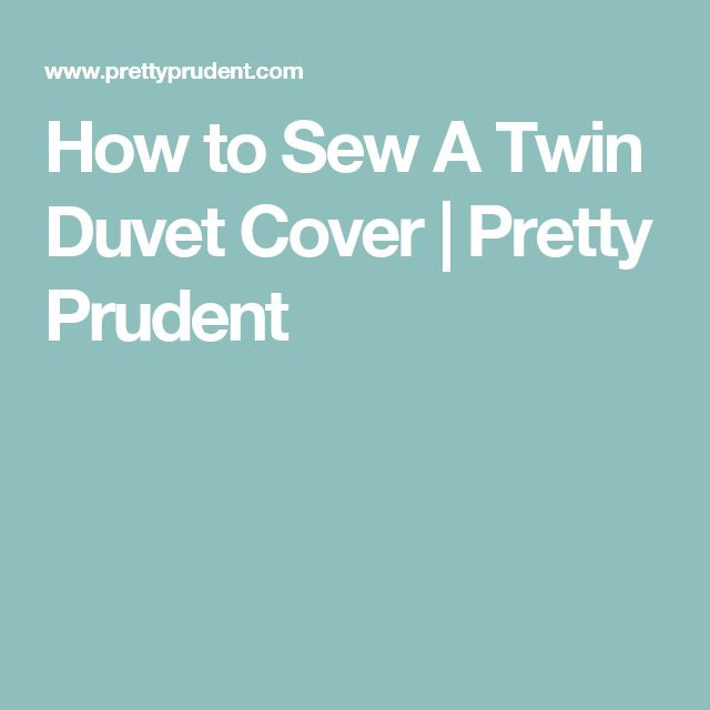 How to Sew A Twin Duvet Cover | Pretty Prudent