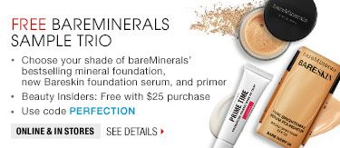 Shop Sephora through Ebates today. Sign up for free and get 8% Cash Back on your order. Plus coupon codes. Free bare mineral sample trio Use code PERFECTION