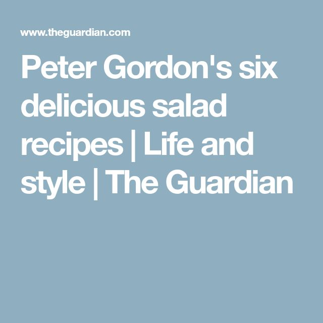 Peter Gordon's six delicious salad recipes | Life and style | The Guardian