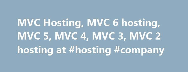 MVC Hosting, MVC 6 hosting, MVC 5, MVC 4, MVC 3, MVC 2 hosting at #hosting #company http://vps.nef2.com/mvc-hosting-mvc-6-hosting-mvc-5-mvc-4-mvc-3-mvc-2-hosting-at-hosting-company/  #asp.net mvc hosting # ASP.NET MVC 6 supported Our Windows hosting platform is ASP.NET MVC 6, MVC 5, MVC 4, MVC 3 and ASP.NET MVC 2 compatible. Microsoft added the Model-View-Controller based framework to ASP.NET. This allows developers to build Web applications as a composite of three different roles, namely…