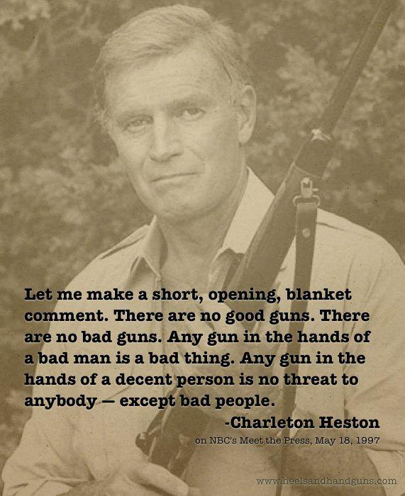 CHARELTON  HESTON PICS | Charlton Heston, There are no good guns. There are no bad guns ...