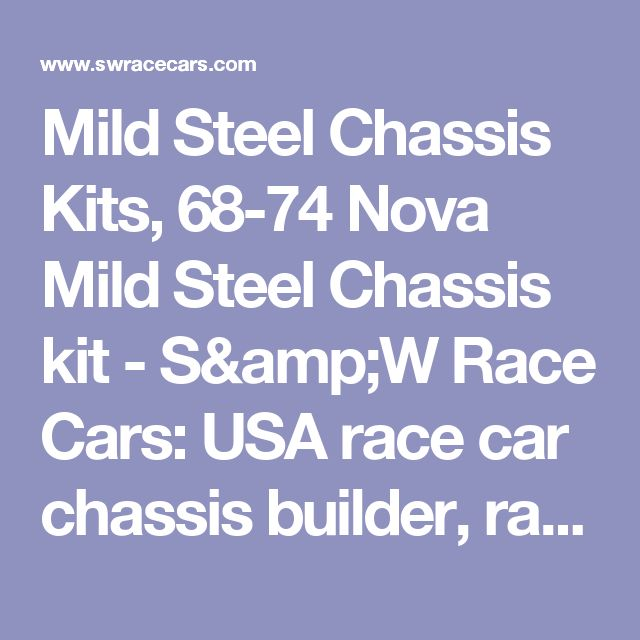 Mild Steel Chassis Kits, 68-74 Nova Mild Steel Chassis kit - S&W Race Cars: USA race car chassis builder, racing components & high performance auto parts manufacturer - Since 1959