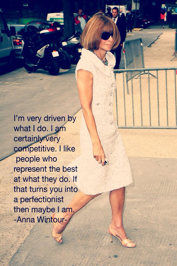 Anna wintour quotes love her! My inspiration!!