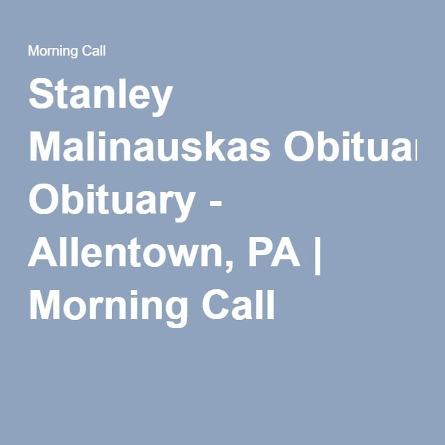 Stanley Malinauskas Obituary - Allentown, PA   Morning Call