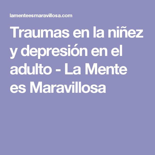 Traumas en la niñez y depresión en el adulto - La Mente es Maravillosa